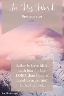 Better to have little, with fear of the LORD, than to have great treasure and inner turmoil. Proverbs 15:16