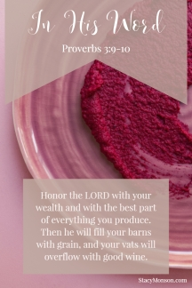 Honor the LORD with your wealth and with the best part of everything you produce. Then he will fill your barns with grain, and your vats will overflow with good wine. Proverbs 3:9-10