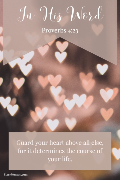 Guard your heart above all else, for it determines the course of your life. Proverbs 4:23