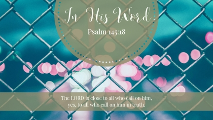 The LORD is close to all who call on him, yes, to all who call on him in truth.