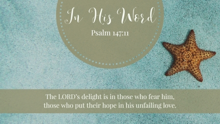 The LORD's delight is in those who fear him, those who put their hope in his unfailing love.
