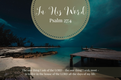 The one thing I ask of the LORD - the one thing I seek most - is to live in the house of the LORD all the days of my life.