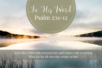 Serve the LORD with reverent fear, and rejoice with trembling. What joy for all who take refuge in him!