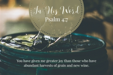 You have given me greater joy than those who have abundant harvests of grain and new wine.