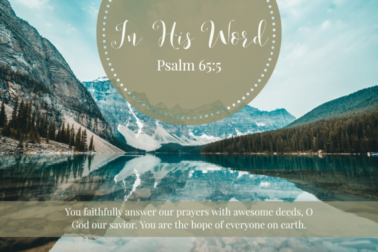 You faithfully answer our prayers with awesome deeds, O God our savior. You are the hope of everyone on earth.