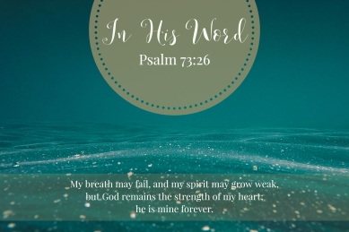 My breath may fail, and my spirit may grow weak, but God remains the strength of my heart; he is mine forever.