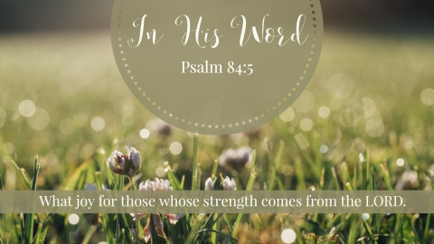 What joy for those whose strength comes from the LORD.