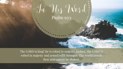 The LORD is king! He is robed in majesty. Indeed, the LORD is robed in majesty and armed with strength. The world stands firm and cannot be shaken.