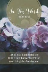 Let all that I am praise the LORD; may I never forget the good things he does for me.