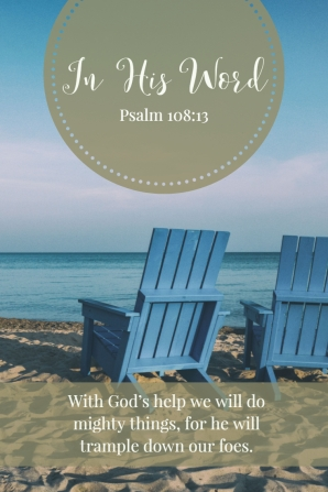 With God's help we will do mighty things, for he will trample down our foes.