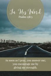 As soon as I pray, you answer me; you encourage me by giving me strength.