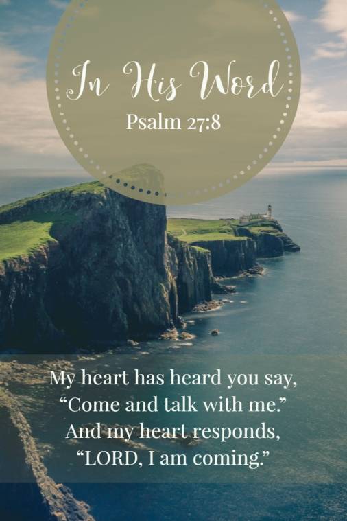 "My heart has heard you say, ""Come and talk with me."" And my heart responds, ""LORD, I am coming."""