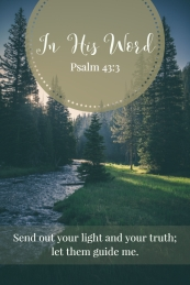 Send out your light and your truth; let them guide me.