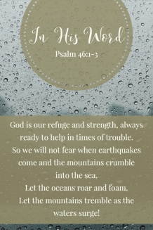 Psalm 46, God is our refuge and strength, help in times of trouble, earthquakes, mountains, oceans, waters surge