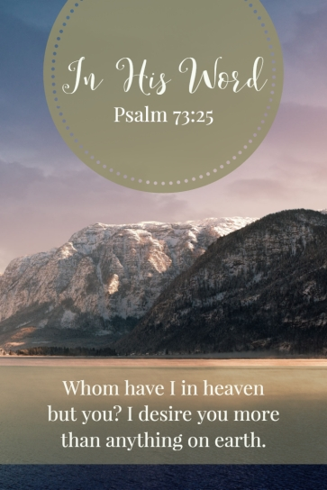 Whom have I in heaven but you? I desire you more than anything on earth.