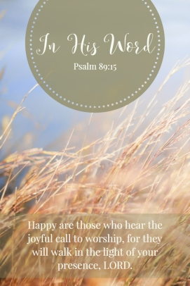 Happy are those who hear the joyful call to worship, for they will walk in the light of your presence, LORD.