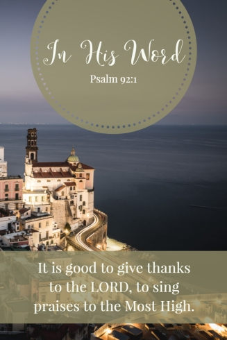 It is good to give thanks to the LORD, to sing praises to the Most High.