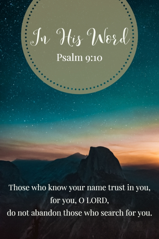 Those who know your name trust in you, for you, O LORD, do not abandon those who search for you.